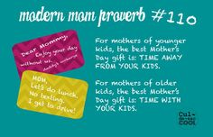 MODERN MOM PROVERB #110...I'd like a little bit of both for my Mother's Day Gift.