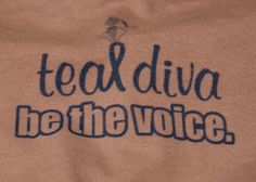 Big supporter of Teal Diva, an organization for the support of Ovarian Cancer Fighters, Survivors, and their Supporters :) www.tealdiva.org