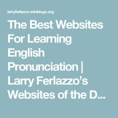 The Best Websites For Learning English Pronunciation | Larry Ferlazzo's Websites of the Day…