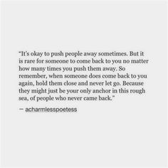 It's okay to push people away sometimes. But it is rare for someone to come back… - Quotes Pushing People Away Quotes, I Push People Away, Push Me Away, People Quotes, Come Back Quotes, Quotes To Live By, Bible Verses Quotes, Wise Quotes, Inspirational Quotes