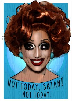 Not today, satan. Not today! - bianca del rio by LiamShawillustration on Etsy https://www.etsy.com/listing/216238462/not-today-satan-not-today-bianca-del-rio