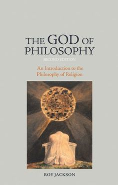 The God of Philosophy: An Introduction to Philosophy of Religion