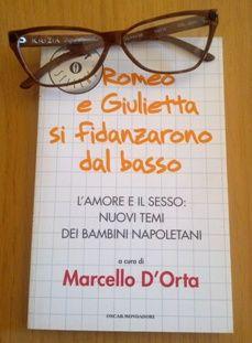 """""""Romeo e Giulietta si fidanzarono dal basso"""", a cura di Marcello D'Orta (Mondadori)"""