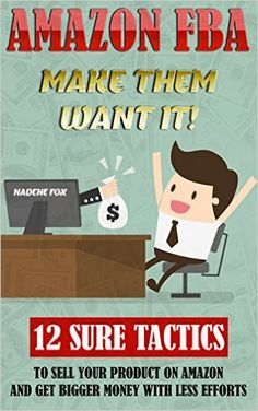 Amazon.com: Amazon FBA: Make Them Want It! 12 Sure Tactics To Sell Your Product On Amazon And Get Bigger Money With Less Efforts: (Amazon fba books, amazon fba business, ... fba private label, make money online) eBook: Nadene Fox: Kindle Store