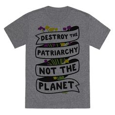 """Destroy The Patriarchy Not The Planet - Save the planet and defend mother nature and women's rights as a powerful ecofeminist. This environmental feminist design features the text """"Destroy The Patriarchy Not The Planet"""" with a ribbon around a wildflower bouquet. Perfect for ecofeminism, tree hugger, feminist, nature lover, eco activist, and environmentalist!"""