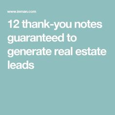 12 thank-you notes guaranteed to generate real estate leads The Effective Pictures We Offer You About Buying real estate tips A quality picture can tell you many things. You can find the most beautifu Real Estate Career, Real Estate Leads, Real Estate Business, Real Estate Tips, Selling Real Estate, Real Estate Sales, Real Estate Investing, Real Estate Marketing, Business Company