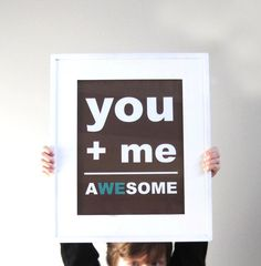 you + me = a(we)some