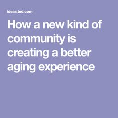 How a new kind of community is creating a better aging experience
