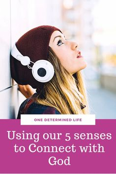 Women with her head against the wall. She is wearing a winter hat and headphones. Under the picture are the words On Determined life, Ussing our 5 senses to connect with God.