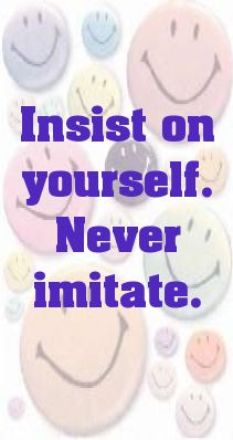 Insist on yourself. Never imitate.... - shared via pinterestpicture.com