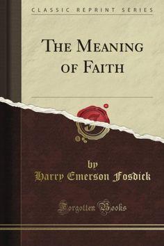 The Meaning of Faith (Classic Reprint) by Harry Emerson Fosdick http://www.amazon.com/dp/B0097QJO1O/ref=cm_sw_r_pi_dp_vfnHub0J5F1K7