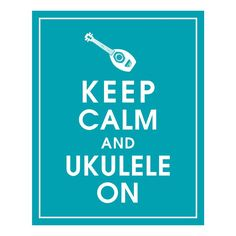 'Keep Calm and Ukulele On'  (etsy.com)