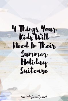 4 Things Your Kids Will Need In Their Summer Holiday Suitcase
