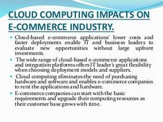 Mentions about the details and the advantages that cloud computing has to offer in E commerce which is highly use by high tech customers at present modern tech…
