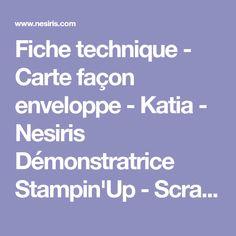 Fiche technique - Carte façon enveloppe - Katia - Nesiris Démonstratrice Stampin'Up - Scrapbooking - Carterie -Savoie - Ain - Haute Savoie