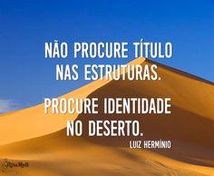 Não procure título nas estruturas. Procure identidade no deserto. Ap. Luiz Hermínio