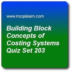 Building Block Concepts of Costing Systems Quiz - MCQs Questions and Answers - Online Cost Accounting Quiz 203 Accounting Exam, Learn Accounting, Accounting Course, Quiz With Answers, Trivia Questions And Answers, Economic Value Added, Question And Answer, This Or That Questions, Online Budget