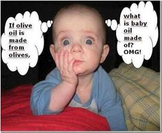 If olive oil is made from olives, what is baby oil made of? OMG!
