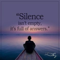 Silence isn't empty. It is full of answers