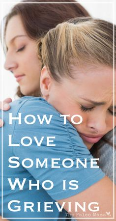 How to Love Someone Who is Grieving | www.thepaleomama.com .001