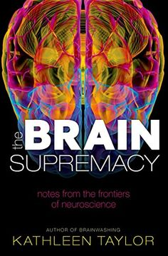 The Brain Supremacy: Notes from the frontiers of neuroscience: Amazon.co.uk: Kathleen Taylor: 9780199683857: Books