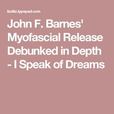 John F. Barnes' Myofascial Release Debunked in Depth - I Speak of Dreams Head Pain, Dreams