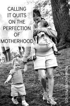 calling it quits on the perfection of motherhood