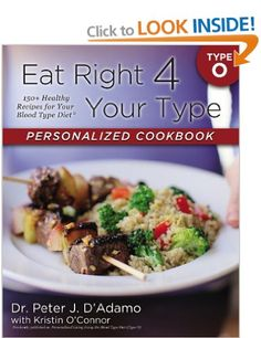 Eat Right 4 Your Type Personalized Cookbook Type O: 150+ Healthy Recipes for Your Blood Type Diet: Amazon.co.uk: Peter D. Adamo, Peter J. D'...