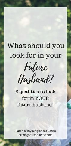 8 must have qualities to look for in your future husband. #singlechristian #futurehusband #single #singleness