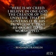 """Benjamin Franklin """"Here is my creed. I believe in one God, the creator of the universe, that he governs it by his providence, that he ought to be worshipped. Words Quotes, Me Quotes, Quotable Quotes, Ben Franklin Quotes, Founding Fathers Quotes, Father Quotes, Great Quotes, Inspirational Quotes, Motivational"""
