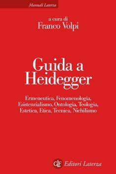 Guida a Heidegger : ermeneutica, fenomenologia, esistenzialismo, ontologia, teologia, estetica, etica, tecnica, nichilismo / a cura di Franco Volpi