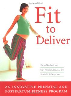 Fit to Deliver: An Innovative Prenatal and Postpartum Fitness Program: Safe and Fun Exercises Tailored by Professionals to Benefit Both You and Your Baby by M.D. Karen Nordahl http://www.amazon.com/dp/088179208X/ref=cm_sw_r_pi_dp_g7FFub00CS0Q5