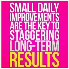 small daily improvements are the key to staggering long-term results
