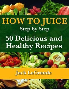 How to Juice - Step by Step - 50 Delicious and Healthy Recipes (Everything You Need to Know) by Jack LaGrande, http://www.amazon.com/dp/B007PDRFGW/ref=cm_sw_r_pi_dp_InRBrb0EDSE5D