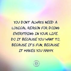 """337 Likes, 5 Comments - Project Happiness (@projecthappiness_org) on Instagram: """"You don't always need a logical reason for doing everything in your life. Do it because you want…"""""""