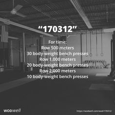 """170312"" WOD - For time:: Row 500 meters; 30 body-weight bench presses; Row 1,000 meters; 20 body-weight bench presses; Row 2,000 meters; 10 body-weight bench presses"