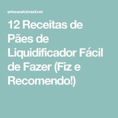 12 Receitas de Pães de Liquidificador Fácil de Fazer (Fiz e Recomendo!)