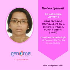 Today let us introduce you to Dr. Madhurima Vidyarthi - MBBS, FRCP (Edin), MRCP (Lond), PG Dip. In Endocrinology (Lond), PG Diploma in Diabetes (Cardiff. Dr. Madhurima Vidyarthi is a renowned endocrinologist specializing in diabetes related pregnancy management. She is attached to Genome Kolkata Centre as a consultant – Endocrinologist.