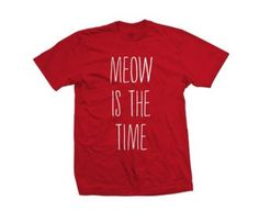 I just can't stop myself from sharing this. (And PS I love the font.) :: Meow Time T-Shirt
