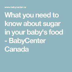 What you need to know about sugar in your baby's food - BabyCenter Canada