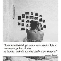 """""""Incontri milioni di persone e nessuno ti colpisce veramente,poi un giorno ne incontri una e la tua vita cambia per sempre ❤️"""