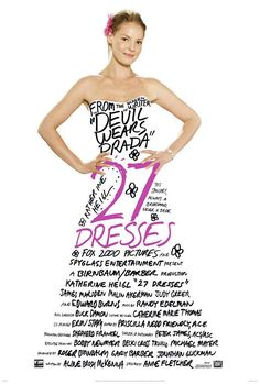 """27 Dresses"" (2008) - Starring Katherine Heigl and Edward Burns is such a great movie, has all the important chick flick details."