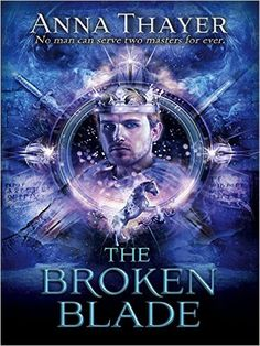 The Broken Blade: No man can serve two masters forever. (The Knight of Eldaran Book 3) eBook: Anna Thayer: Amazon.co.uk: Kindle Store