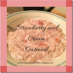 Homeschooling Adventures: Strawberry and Cream oatmeal (THM E)