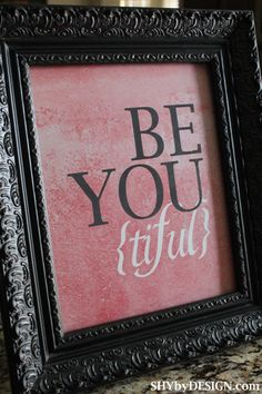 Be YOU {tiful}  - Free printable - Several colors available -   This would be nice for the girls' room.