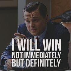 I will win. Not immediately, but definitely.
