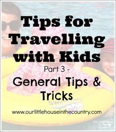 Tips for Travelling with Kids Part 3 - General Tips & Tricks - http://ourlittlehouseinthecountry - Tips and tricks for travelling with kids, tips for before during and after a flight, how to settle into your accommodation, how to navigate the airport with minimal stress, enjoy your trip #travel, #traveltips #travelswithkids