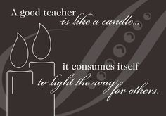 """""""A good teacher is like a candle - it consumes itself to light the way for others."""" Teacher Retirement Appreciation Quotes"""