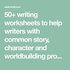 50+ writing worksheets to help writers with common story, character and worldbuilding problems.