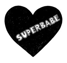 For all my babes. You are a superbabe.